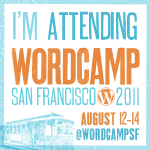 I attended WordCamp San Francisco 2011!
