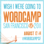 I wish I were going to WordCamp San Francisco 2011!