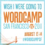 I wish I were going to WordCamp San Francisco 2011!