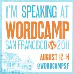 I'm speaking at WordCamp San Francisco 2011!
