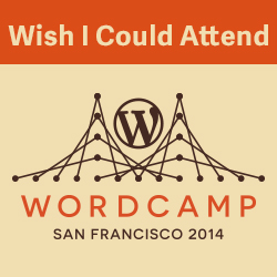 Wish I Could Attend WordCamp San Francisco